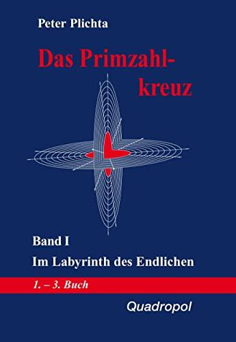 Das Primzahlkreuz, Bd.1, Im Labyrinth des Endlichen: Plichta, Peter