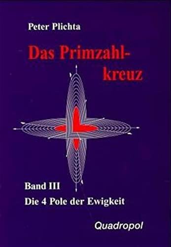9783980280822: Das Primzahlkreuz 3. Die 4 Pole der Ewigkeit. Teil 1, 5. Buch