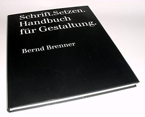 Schrift.Setzen. Handbuch für Gestaltung.: Brenner, Bernd: