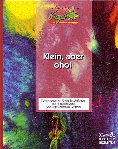 Klein, aber oho!: Spielanregungen fur die Beschaftigung mit Kindern bis drei: Birgit ...