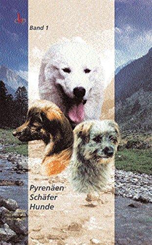 9783980315418: Pyrenäen, Schäfer, Hunde: Vom Urhund zum Hütehund und Herdenschutzhund am Beispiel der Pyrenäen