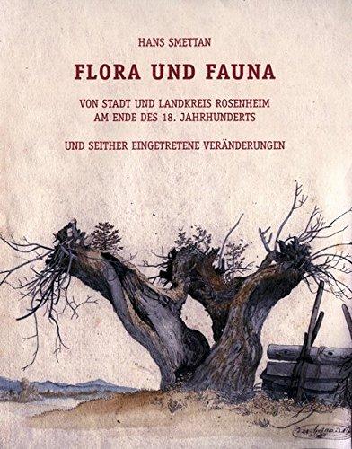 9783980320450: Flora und Fauna in Stadt und Landkreis Rosenheim am Ende des 18. Jahrhunderts und seither eingetretene Veränderungen (Livre en allemand)