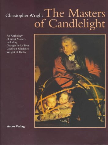9783980328593: The Masters of Candlelight: An Anthology of Great Masters Including Georges De LA Tour, Godfried Schalcken, Joseph Wright of Derby
