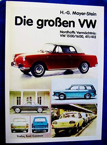 Die grossen VW: Nordhoffs Vermächtnis: VW 1500/1600, 411/412 - Mayer-Stein, Hans G