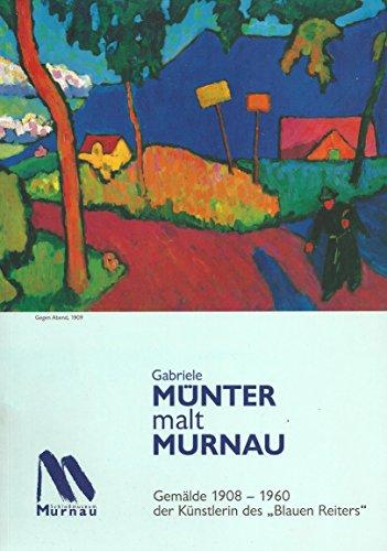 Gabriele Münter malt Murnau: Gemälde 1908-1960 der Künstlerin desBlauen Reiters - Salmen, Brigitte