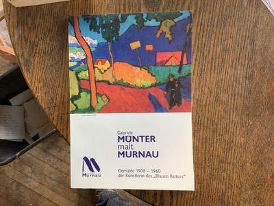 9783980381697: Gabriele Munter malt Murnau: Gemalde 1908-1960 der Kunstlerin des