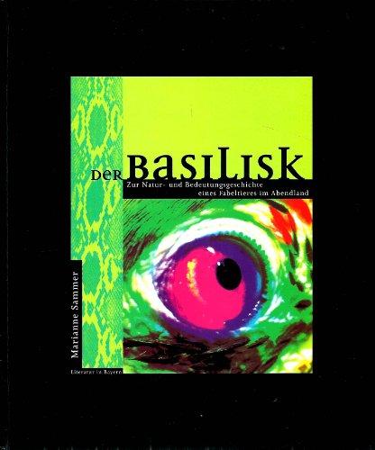 9783980421324: Der Basilisk: Zur Natur- Und Bedeutungsgeschichte Eines Fabeltieres Im Abendland