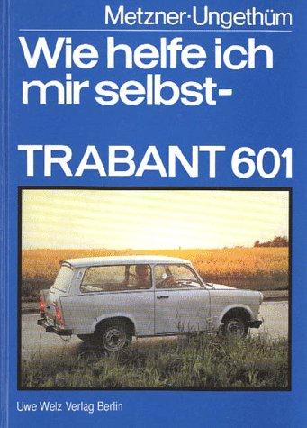 9783980429450: Wie helfe ich mir selbst - Trabant 601