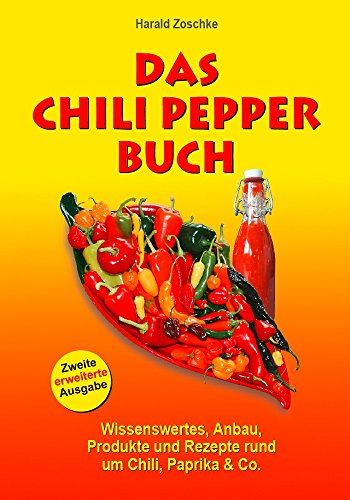 9783980432948: Das Chili Pepper Buch 2.0: Wissenswertes, Anbau, Produkte und Rezepte rund um Chili, Paprika & Co