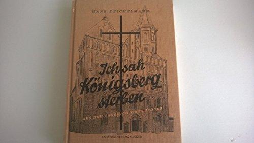 9783980434607: Ich sah Königsberg sterben (Aus dem Tagebuch eines Arztes)