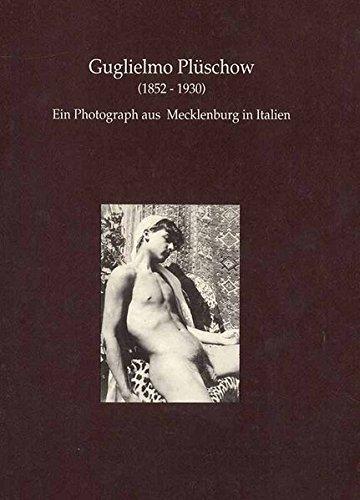 9783980437400: Guglielmo Plüschow (1852-1930): Ein Photograph aus Mecklenburg in Italien