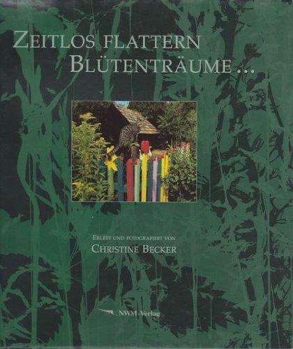 Zeitlos flattern Blütenträume . / erlebt und fotogr. von Christine Becker: Becker, ...