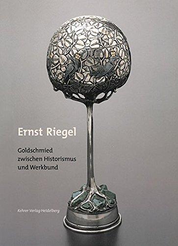 9783980444453: Ernst Riegel: Goldschmied zwischen Historismus und Werkbund (German Edition)