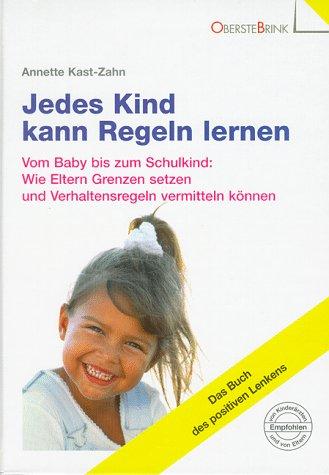 9783980449311: Jedes Kind kann Regeln lernen: Vom Baby bis zum Schulkind: Wie Eltern Grenzen setzen und Verhaltensregeln vermitteln konnen (Das Buch des positiven Lenkens) (German Edition)