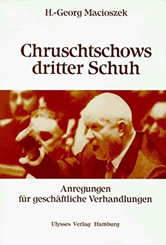Chruschtschows dritter Schuh: Anregungen für geschäftliche Verhandlungen: Macioszek, Heinz-Georg