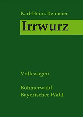 Irrwurz - Volkssagen: Böhmerwald, Bayerischer Wald: Reimeier, Karl-Heinz: