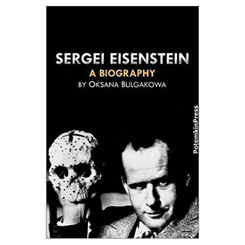 Sergei Eisenstein. a Biography: Bulgakowa, Oksana