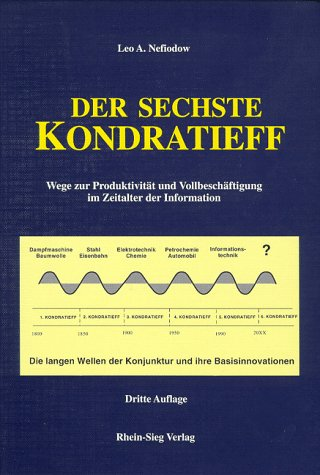 9783980514415: Der sechste Kondratieff. Wege zur Produktivität und Vollbeschäftigung im Zeitalter der Information