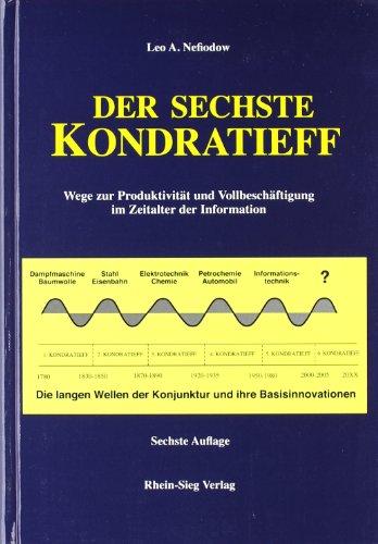 9783980514453: Der sechste Kondratieff: Wege zur Produktivität und Vollbeschäftigung im Zeitalter der Information. Die langen Wellen der Konjunktur und ihre Basisinnovation