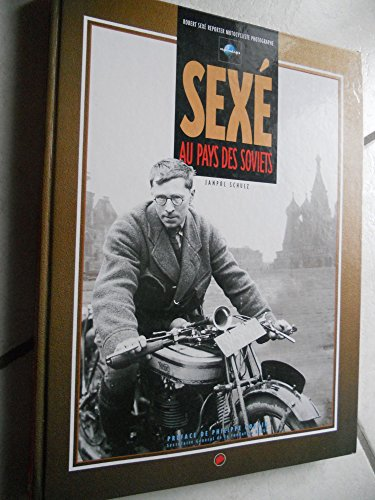 9783980515009: Sexé au pays des soviets : Robert Sexé, reporter motocycliste photographe