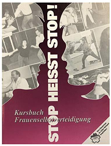 9783980516709: Stop heisst Stop!: Kursbuch Frauenselbstverteidigung