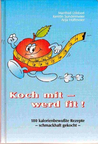 9783980520539: Koch mit - werd fit!: 180 kalorienbewusste Rezpete - Schmackhaft gekocht (Livre en allemand)