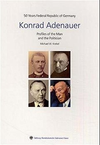 50 years federal Republik of Germany, Konrad Adenauer. Profiles of the Man and the Politician: ...
