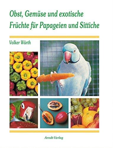 9783980529198: Obst, Gemüse und exotische Früchte für Papageien und Sittiche