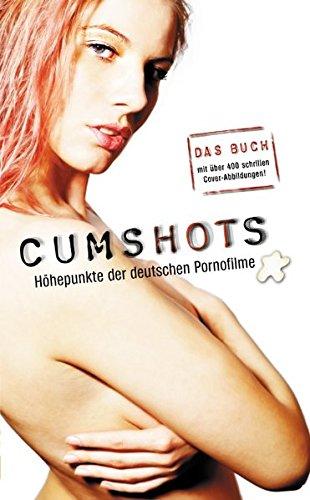 9783980531511: Cumshots: Höhepunkte der deutschen Pornofilme