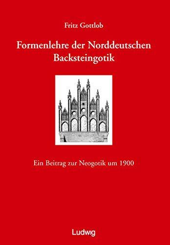 9783980548083: Formenlehre der norddeutschen Backsteingotik: Ein Beitrag zur Neogotik um 1900