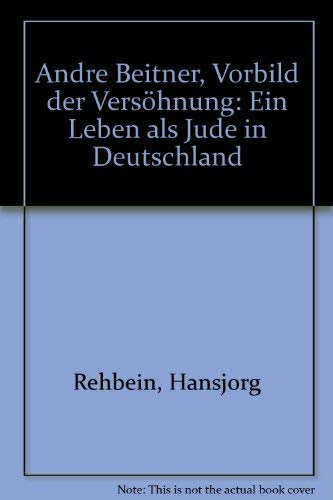 9783980551113: Andre Beitner: Vorbild der Versöhnung : ein Leben als Jude in Deutschland (German Edition)
