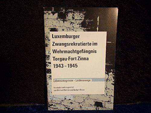 9783980552707: Luxemburger Zwangsrekrutierte im Wehrmachtgefängnis Torgau - Fort Zinna 1943-1945