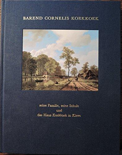 9783980564199: Barend Cornelis Koekkoek (1803-1862): Seine Familie, seine Schule und das B.C. Koekkoek-Haus in Kleve (Livre en allemand)