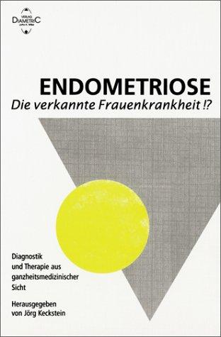 9783980567725: Endometriose: Die verkannte Frauenkrankheit!?