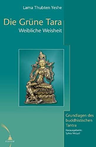 Die Grüne Tara weibliche Weisheit ; Grundlagen des buddhistischen Tantra: Thub-bstan-ye-?ses ...