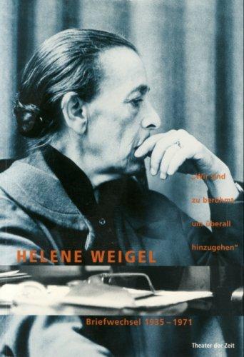 Wir sind zu berühmt, um überall hinzugehen,: Helene Weigel