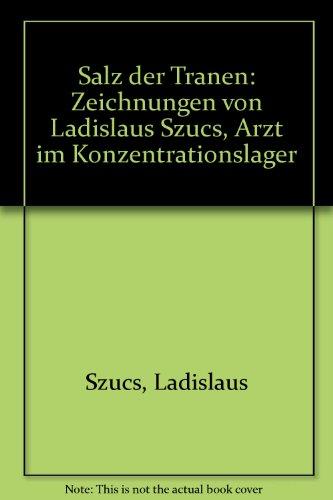 Salz der Tränen. Zeichnungen von Ladislaus Szücs.: Mahn- und Gedenkstätte