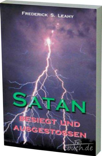 Satan, besiegt und ausgestoßen (Eine Studie in biblischer Dämonologie): Leahy, Frederic ...