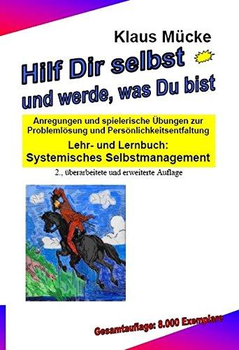 9783980609463: Hilf Dir selbst und werde, was Du bist: Anregungen und spielerische Übungen zur Problemlösung und Persönlichkeitsentfaltung Lehr- und Lernbuch: Systemisches Selbstmanagement