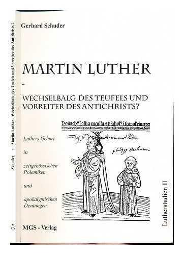 9783980624725: Martin Luther - Wechselbalg des Teufels und Vorreiter des Antichrists? : Luthers Geburt in zeitgenossischen Polemiken und apokalyptischen Deutungen