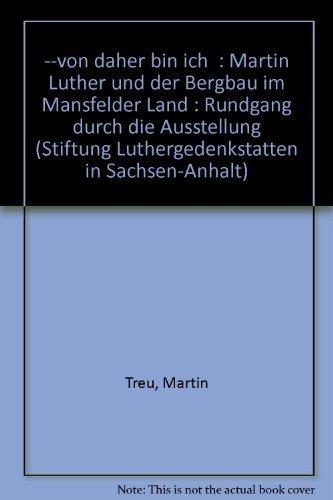 9783980632881: von daher bin ich. Martin Luther und der Bergbau im Mansfelder Land: Rundgang durch die Ausstellung (Livre en allemand)