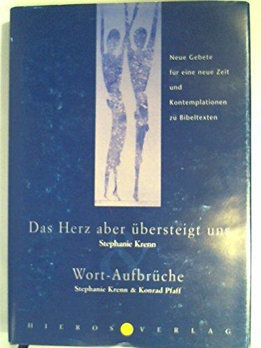 9783980653534: Das Herz aber übersteigt uns und Wortaufbrüche: Neue Gebete für eine neue Zeit und Kontemplationen zu Bibeltexten (Livre en allemand)