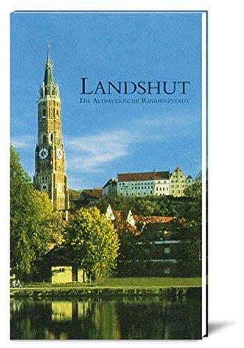 Landshut - die altbayerische Residenzstadt an der Isar: Landshut - ein Führer zu Kultur und ...