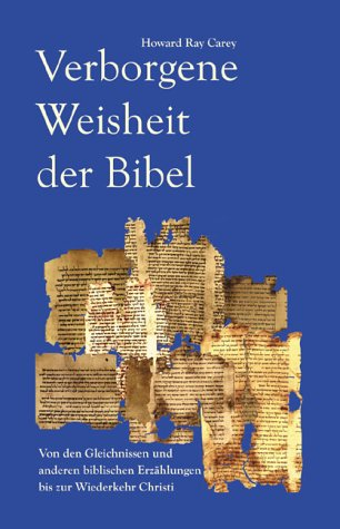 Verborgene Weisheit der Bibel Von den Gleichnissen und anderen biblischen Erzählungen bis zur ...