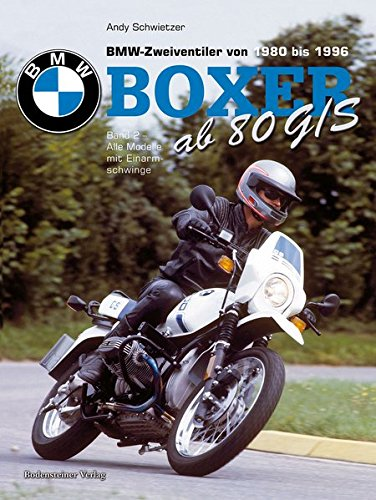 BMW Boxer 2 : Ab 80 G/S - BMW Zweiventiler von 1980 bis 1996 - Alle Modelle mit Einarmschwinge...