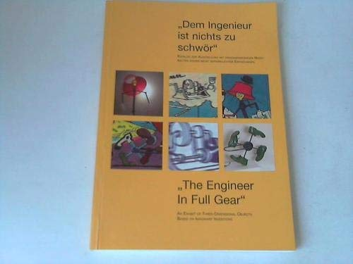 9783980665964: The Engineer in Full Gear; Dem Ingenieur Ist Nichts Zu Schwor: An Exhibit of Three Dimensional Objects Based on Imaginary Inventions