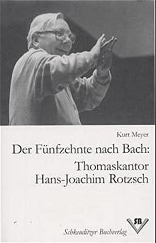 Der Fünfzehnte nach Bach : Thomaskantor Hans: Meyer, Kurt