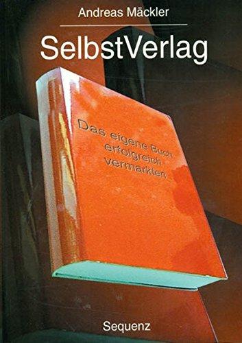 9783980674904: SelbstVerlag Das eigene Buch erfolgreich vermarkten.