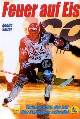 9783980697361: Feuer auf Eis: Geschichten, die nur das Eishockey schreibt