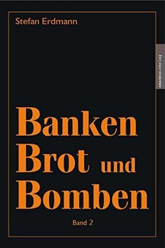 Banken, Brot und Bomben - Band 2: Erdmann, Stefan